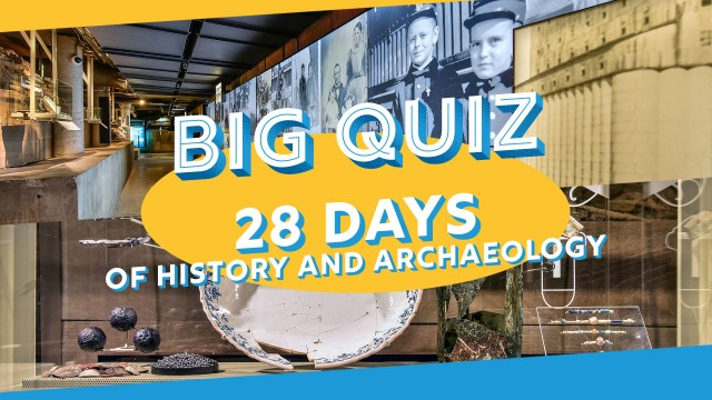 Big quiz - 28 days of history and archaeology